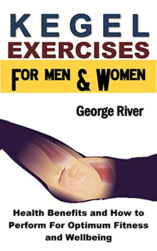Kegel Exercises for Men and Women: Health Benefits and How to Perform For Optimum Fitness and Wellbeing